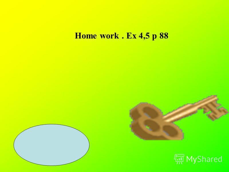 Home work. Ex 4,5 p 88