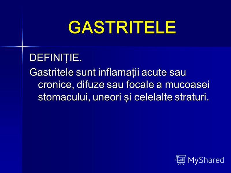 GASTRITELE DEFINIŢIE. Gastritele sunt inflamaţii acute sau cronice, difuze sau focale a mucoasei stomacului, uneori şi celelalte straturi.