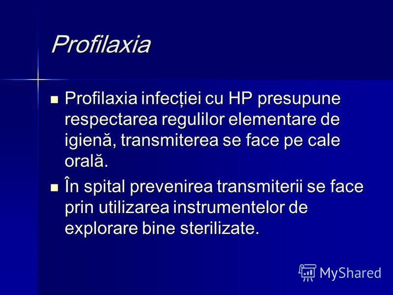 Profilaxia Profilaxia infecţiei cu HP presupune respectarea regulilor elementare de igienă, transmiterea se face pe cale orală. Profilaxia infecţiei cu HP presupune respectarea regulilor elementare de igienă, transmiterea se face pe cale orală. În sp
