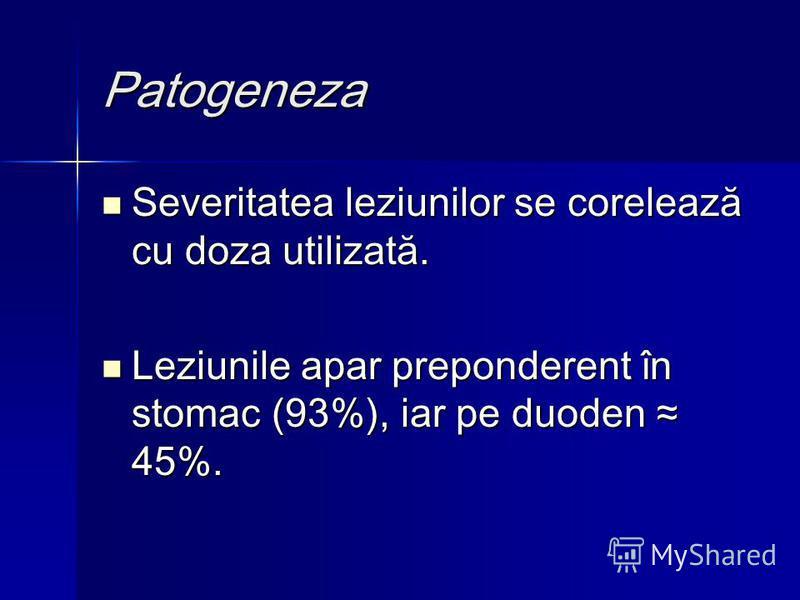 Patogeneza Severitatea leziunilor se corelează cu doza utilizată. Severitatea leziunilor se corelează cu doza utilizată. Leziunile apar preponderent în stomac (93%), iar pe duoden 45%. Leziunile apar preponderent în stomac (93%), iar pe duoden 45%.