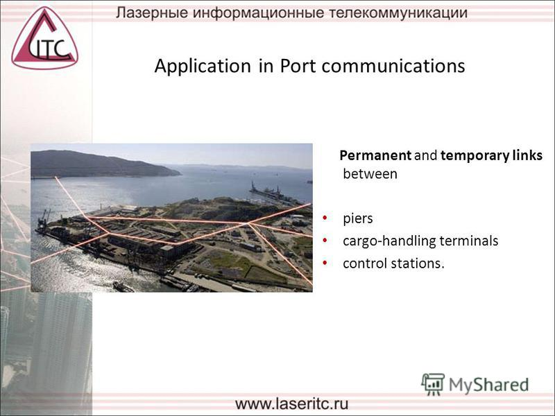Application in Port communications Permanent and temporary links between piers cargo-handling terminals control stations.
