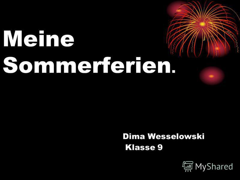 Meine Sommerferien. Dima Wesselowski Klasse 9