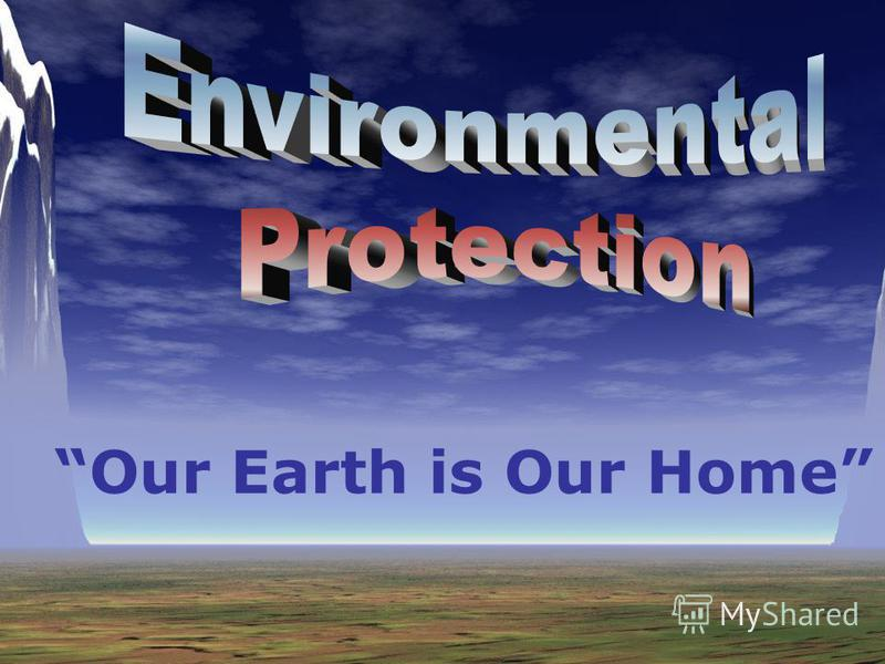 Our Earth is Our Home