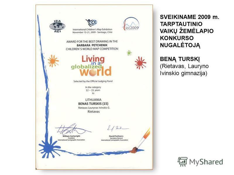 SVEIKINAME 2009 m. TARPTAUTINIO VAIKŲ ŽEMĖLAPIO KONKURSO NUGALĖTOJĄ BENĄ TURSKĮ (Rietavas, Lauryno Ivinskio gimnazija)