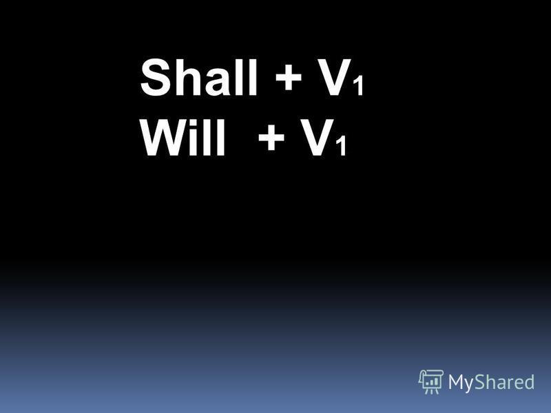 Shall + V 1 Will + V 1