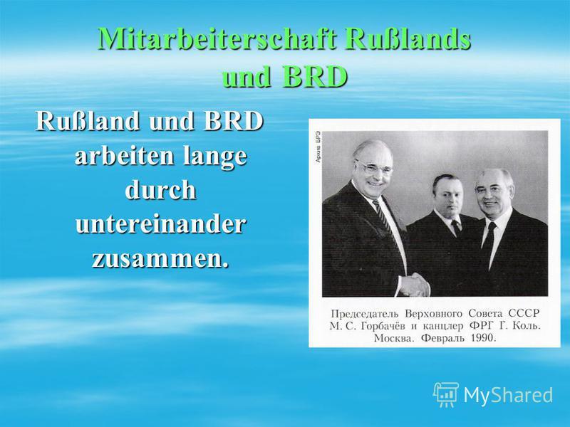 Mitarbeiterschaft Rußlands und BRD Rußland und BRD arbeiten lange durch untereinander zusammen.