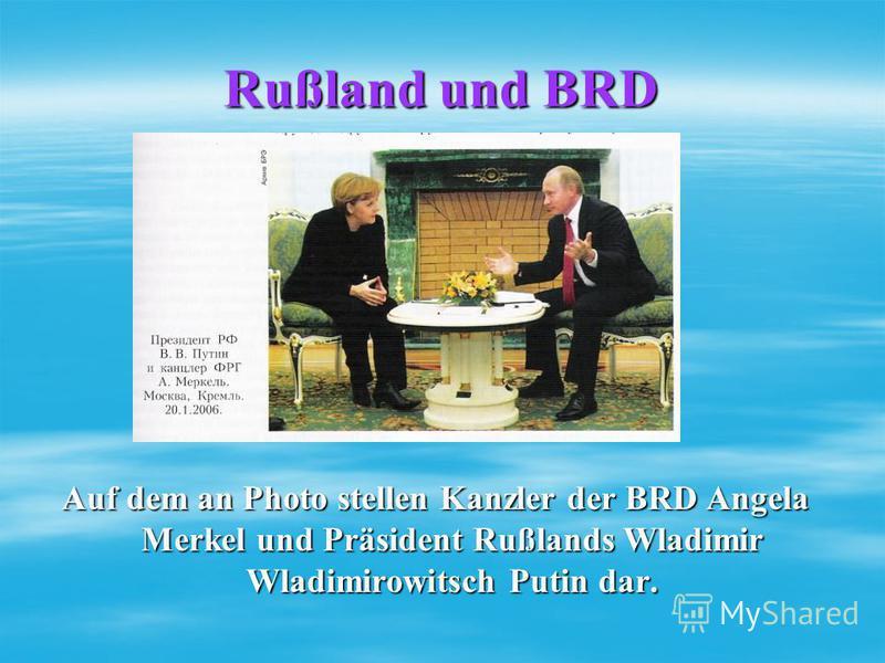 Rußland und BRD Auf dem an Photo stellen Kanzler der BRD Angela Merkel und Präsident Rußlands Wladimir Wladimirowitsch Putin dar.