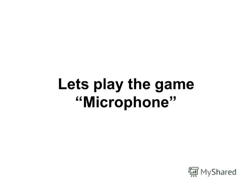 Lets play the game Microphone