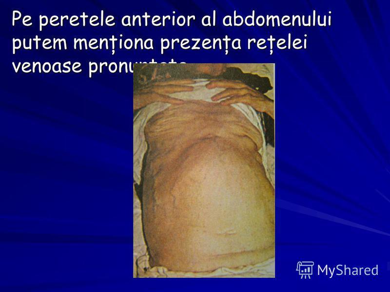 Pe peretele anterior al abdomenului putem menţiona prezenţa reţelei venoase pronunţate.