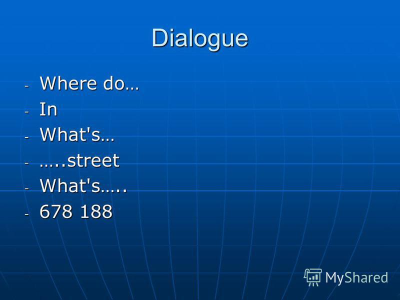 Dialogue - Where do… - In - What's… - …..street - What's….. - 678 188