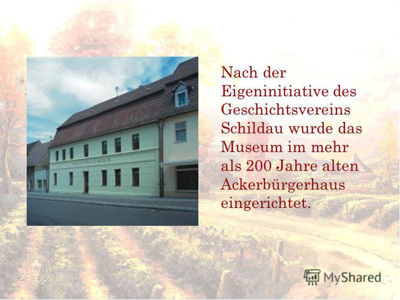 Nach der Eigeninitiative des Geschichtsvereins Schildau wurde das Museum im mehr als 200 Jahre alten Ackerbürgerhaus eingerichtet.