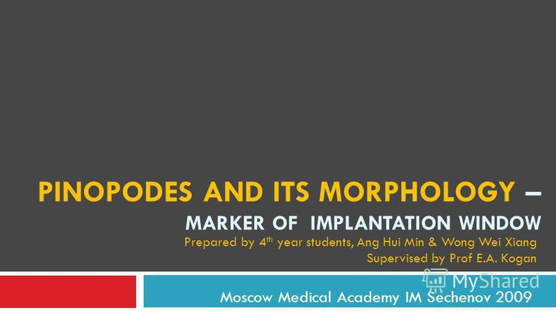 PINOPODES AND ITS MORPHOLOGY – MARKER OF IMPLANTATION WINDOW Moscow Medical Academy IM Sechenov 2009 Prepared by 4 th year students, Ang Hui Min & Wong Wei Xiang Supervised by Prof E.A. Kogan