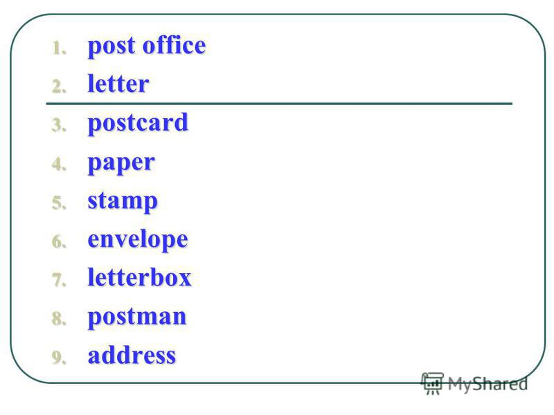 1. post office 2. letter 3. postcard 4. paper 5. stamp 6. envelope 7. letterbox 8. postman 9. address