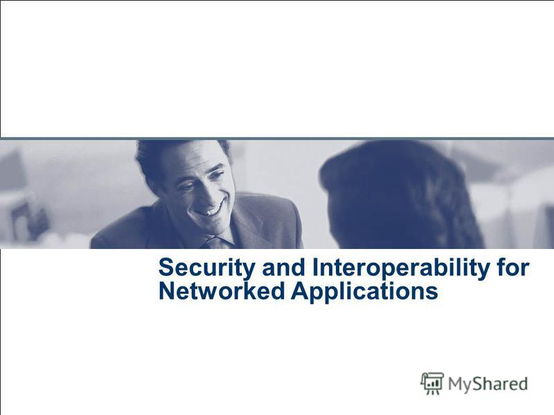 July 28, 2015 Security and Interoperability for Networked Applications