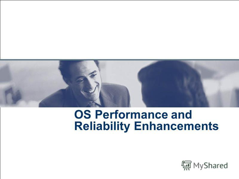 July 28, 2015 OS Performance and Reliability Enhancements