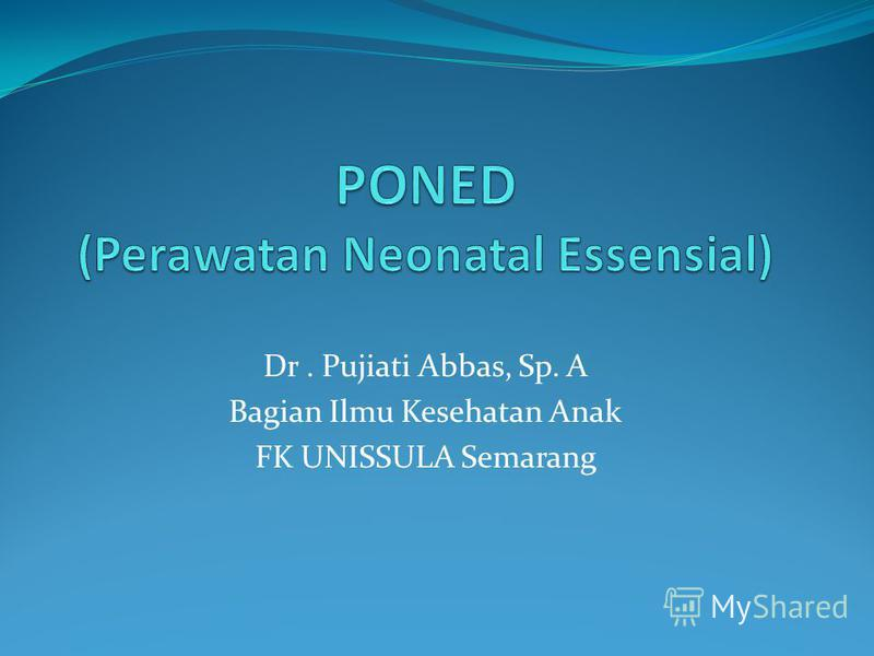 Dr. Pujiati Abbas, Sp. A Bagian Ilmu Kesehatan Anak FK UNISSULA Semarang