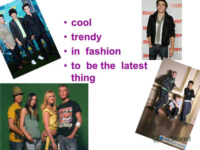 cool trendy in fashion to be the latest thing