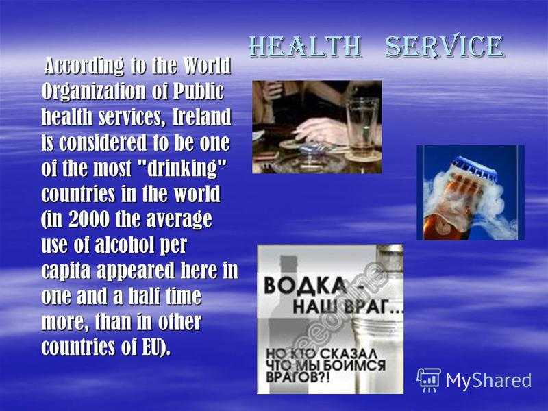 HEALTH SERVICE According to the World Organization of Public health services, Ireland is considered to be one of the most