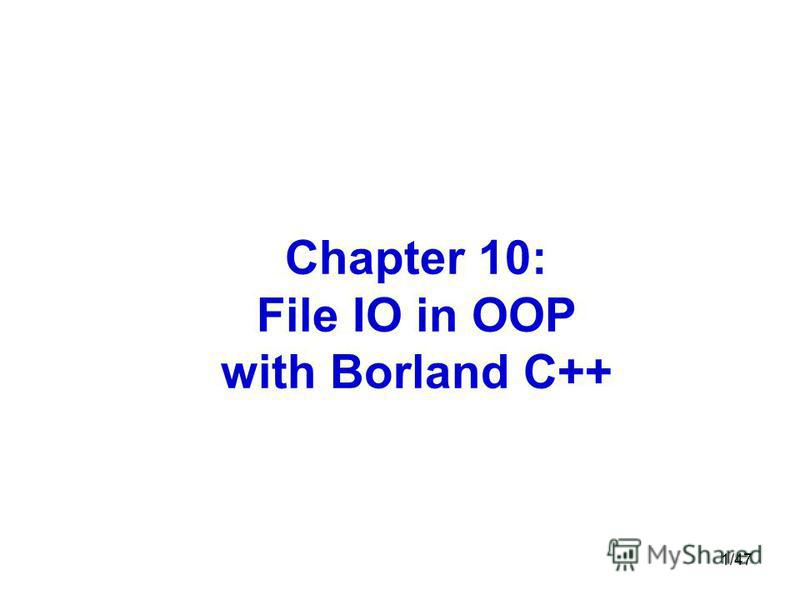 1/47 Chapter 10: File IO in OOP with Borland C++