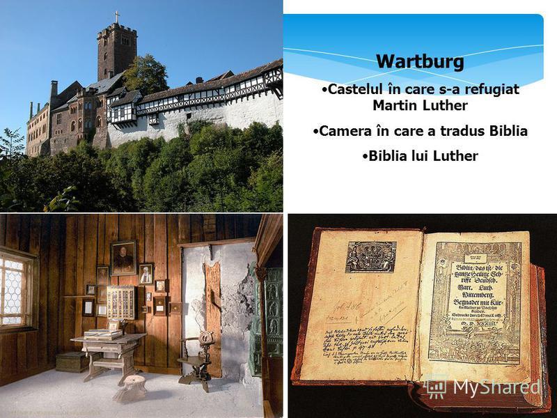 Wartburg Castelul în care s-a refugiat Martin Luther Camera în care a tradus Biblia Biblia lui Luther