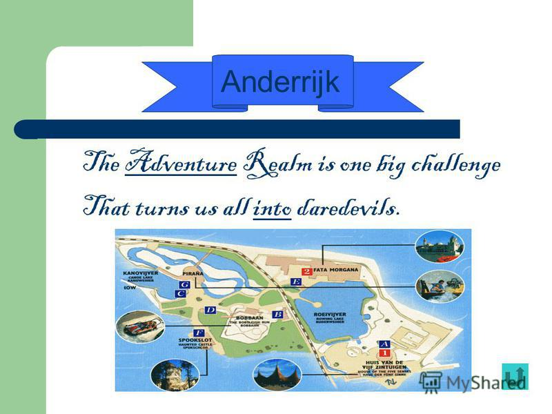 The Adventure Realm is one big challenge That turns us all into daredevils. Anderrijk