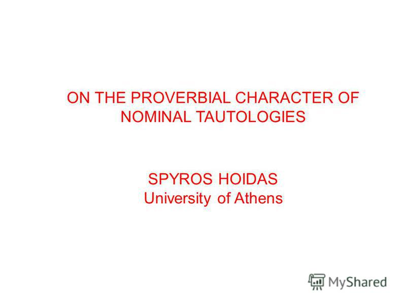 ON THE PROVERBIAL CHARACTER OF NOMINAL TAUTOLOGIES SPYROS HOIDAS University of Athens