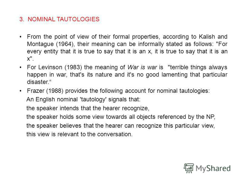 3. NOMINAL TAUTOLOGIES From the point of view of their formal properties, according to Kalish and Montague (1964), their meaning can be informally stated as follows: