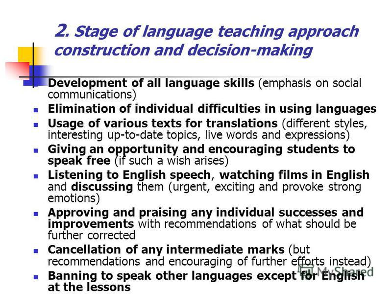 2. Stage of language teaching approach construction and decision-making Development of all language skills (emphasis on social communications) Elimination of individual difficulties in using languages Usage of various texts for translations (differen