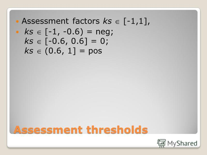 Assessment thresholds Assessment factors ks [-1,1], ks [-1, -0.6) = neg; ks [-0.6, 0.6] = 0; ks (0.6, 1] = pos