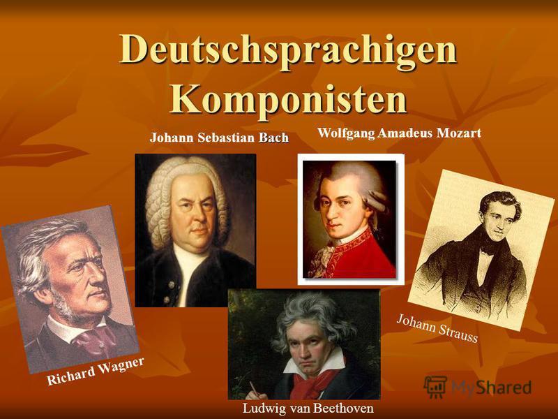 Deutschsprachigen Komponisten Ludwig van Beethoven Bach Johann Sebastian Bach Richard Wagner Johann Strauss Wolfgang Amadeus Mozart