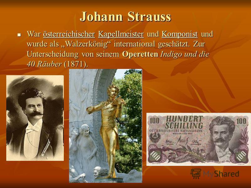 Johann Strauss War österreichischer Kapellmeister und Komponist und wurde als Walzerkönig international geschätzt. Zur Unterscheidung von seinem Operetten Indigo und die 40 Räuber (1871). War österreichischer Kapellmeister und Komponist und wurde als