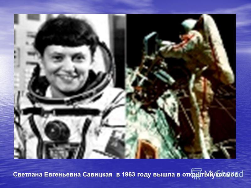 Светлана Евгеньевна Савицкая в 1963 году вышла в открытый космос