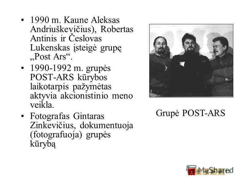 11 1990 m. Kaune Aleksas Andriuškevičius), Robertas Antinis ir Česlovas Lukenskas įsteigė grupę Post Ars. 1990-1992 m. grupės POST-ARS kūrybos laikotarpis pažymėtas aktyvia akcionistinio meno veikla. Fotografas Gintaras Zinkevičius, dokumentuoja (fot
