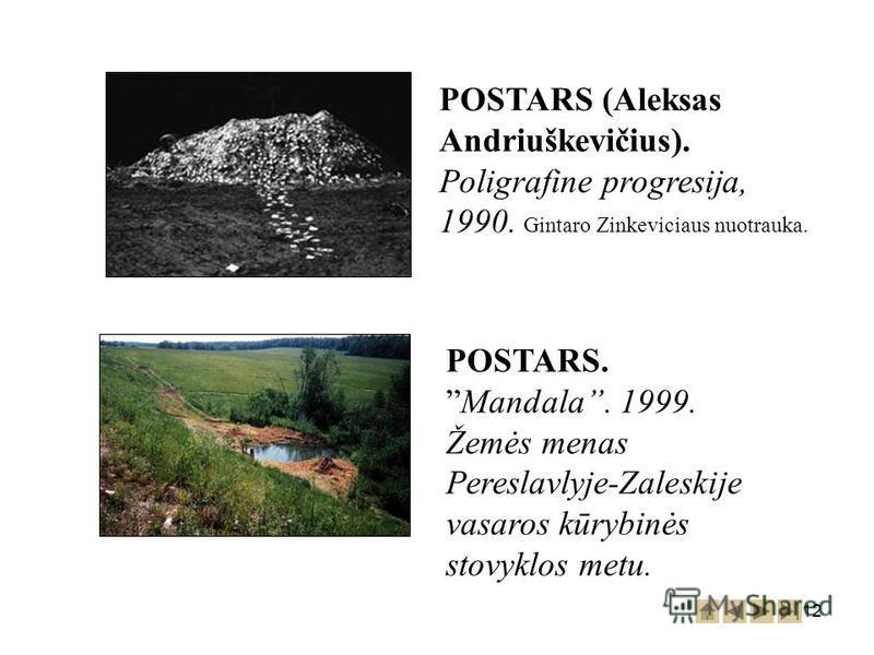 12 POSTARS (Aleksas Andriuškevičius). Poligrafine progresija, 1990. Gintaro Zinkeviciaus nuotrauka. POSTARS.Mandala. 1999. Žemės menas Pereslavlyje-Zaleskije vasaros kūrybinės stovyklos metu.