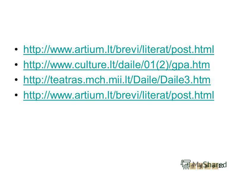 20 http://www.artium.lt/brevi/literat/post.html http://www.culture.lt/daile/01(2)/gpa.htm http://teatras.mch.mii.lt/Daile/Daile3.htm http://www.artium.lt/brevi/literat/post.html