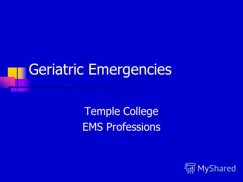 Geriatric Emergencies Temple College EMS Professions