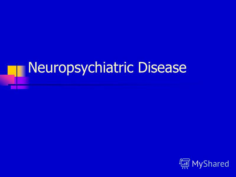 Neuropsychiatric Disease
