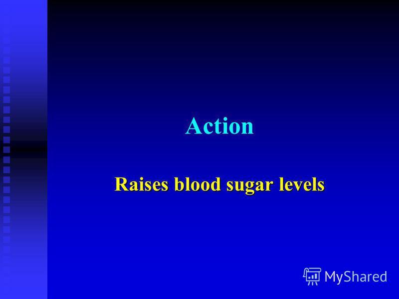 Action Raises blood sugar levels