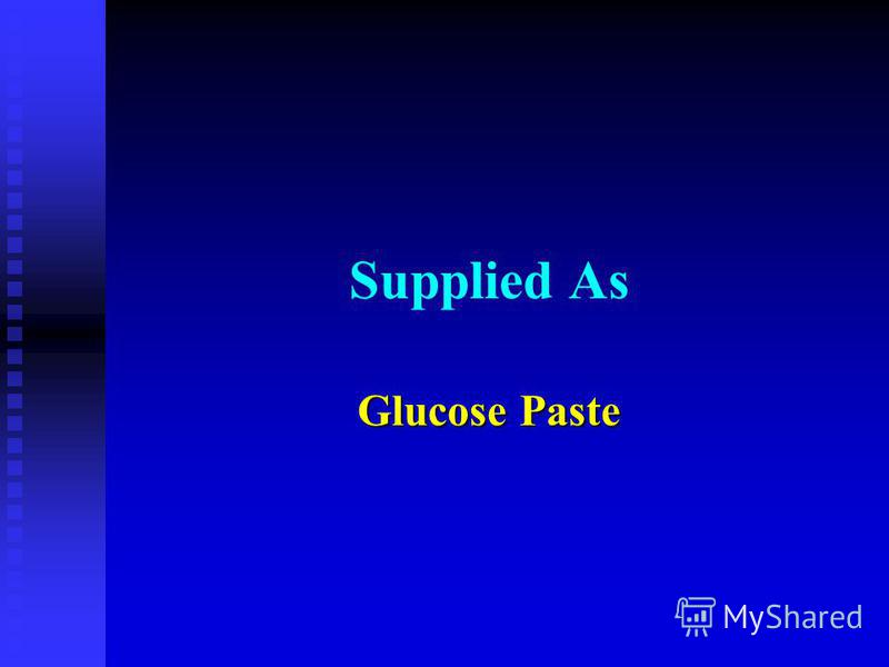 Supplied As Glucose Paste