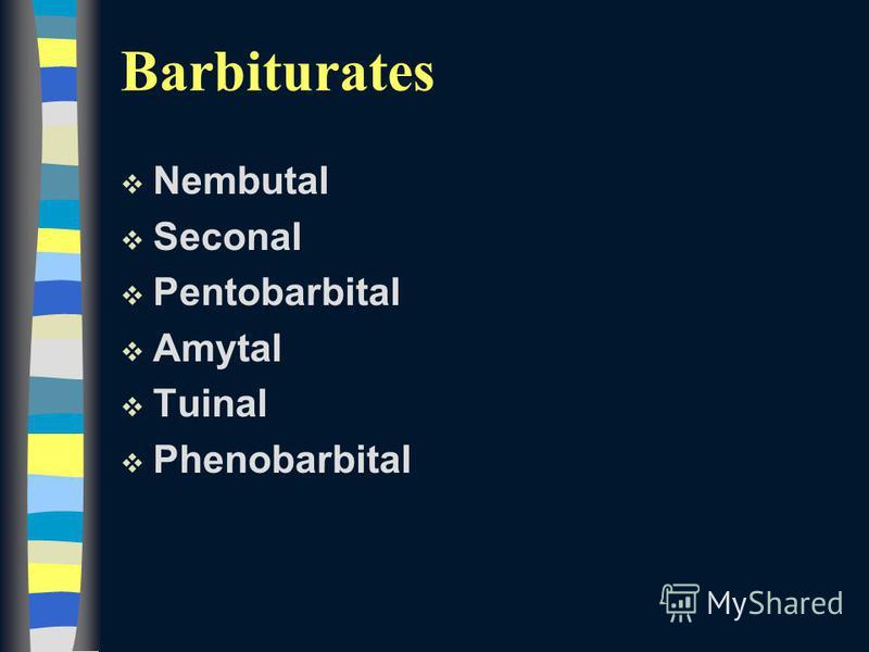 v Nembutal v Seconal v Pentobarbital v Amytal v Tuinal v Phenobarbital Barbiturates