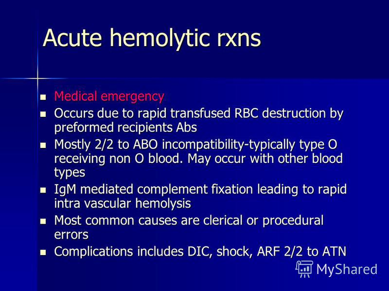Acute hemolytic rxns Medical emergency Medical emergency Occurs due to rapid transfused RBC destruction by preformed recipients Abs Occurs due to rapid transfused RBC destruction by preformed recipients Abs Mostly 2/2 to ABO incompatibility-typically