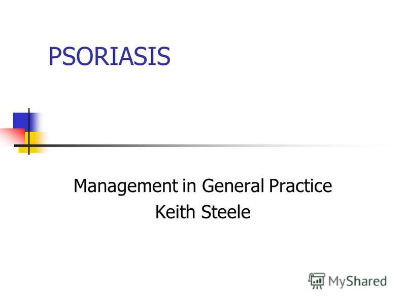 PSORIASIS Management in General Practice Keith Steele