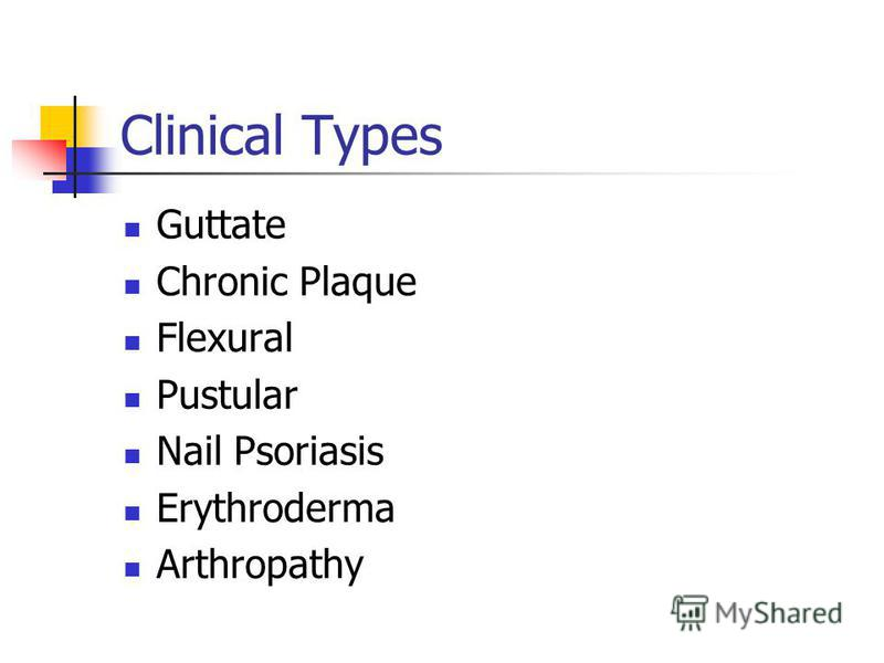 Clinical Types Guttate Chronic Plaque Flexural Pustular Nail Psoriasis Erythroderma Arthropathy