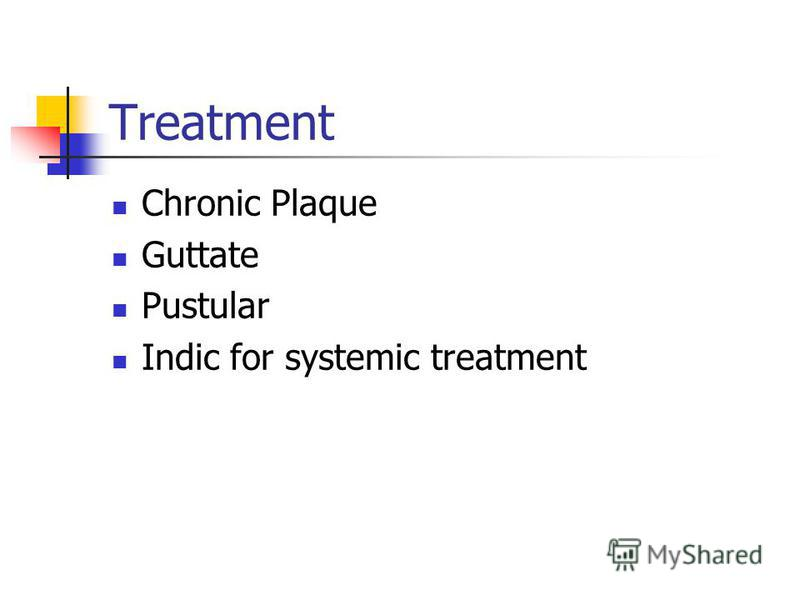 Treatment Chronic Plaque Guttate Pustular Indic for systemic treatment