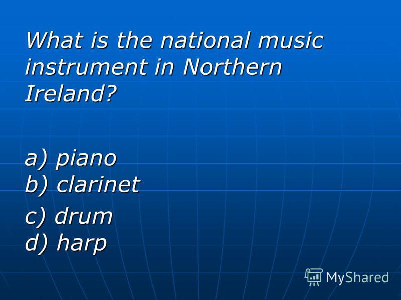 What is the national music instrument in Northern Ireland? a) piano b) clarinet c) drum d) harp