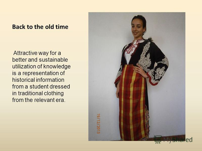 Back to the old time Attractive way for a better and sustainable utilization of knowledge is a representation of historical information from a student dressed in traditional clothing from the relevant era.