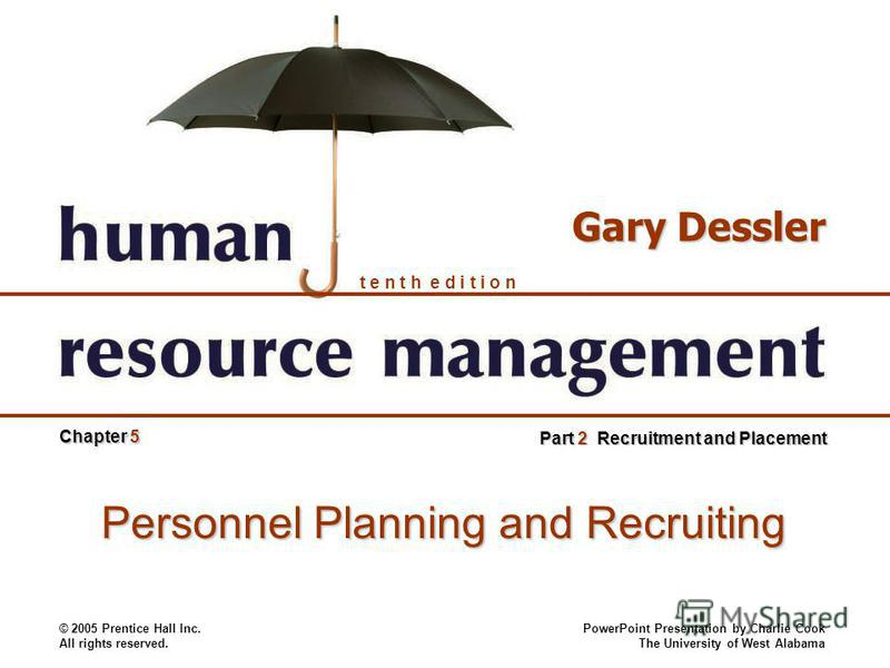 © 2005 Prentice Hall Inc. All rights reserved. PowerPoint Presentation by Charlie Cook The University of West Alabama t e n t h e d i t i o n Gary Dessler Part 2 Recruitment and Placement Chapter 5 Personnel Planning and Recruiting