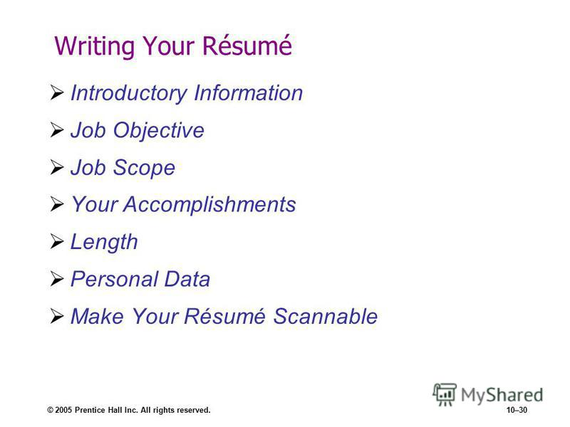 © 2005 Prentice Hall Inc. All rights reserved.10–30 Writing Your Résumé Introductory Information Job Objective Job Scope Your Accomplishments Length Personal Data Make Your Résumé Scannable