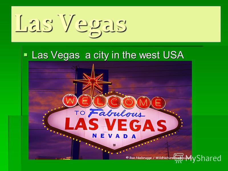 Las Vegas Las Vegas a city in the west USA