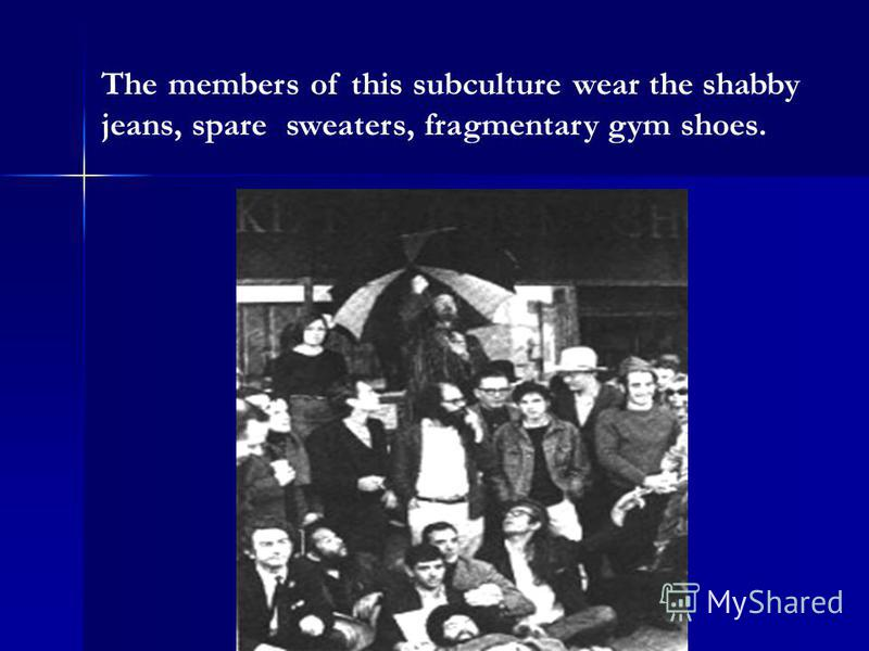 The members of this subculture wear the shabby jeans, spare sweaters, fragmentary gym shoes.